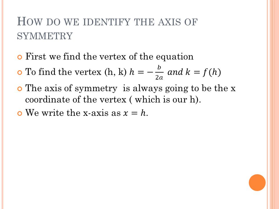 H OW DO WE IDENTIFY THE AXIS OF SYMMETRY