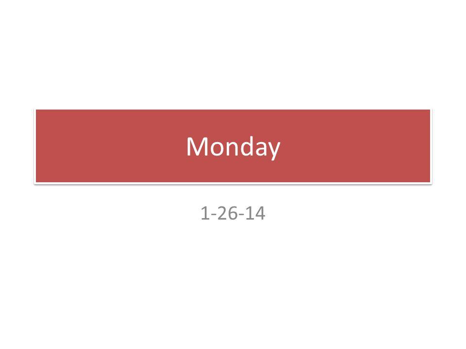 Monday 1-26-14