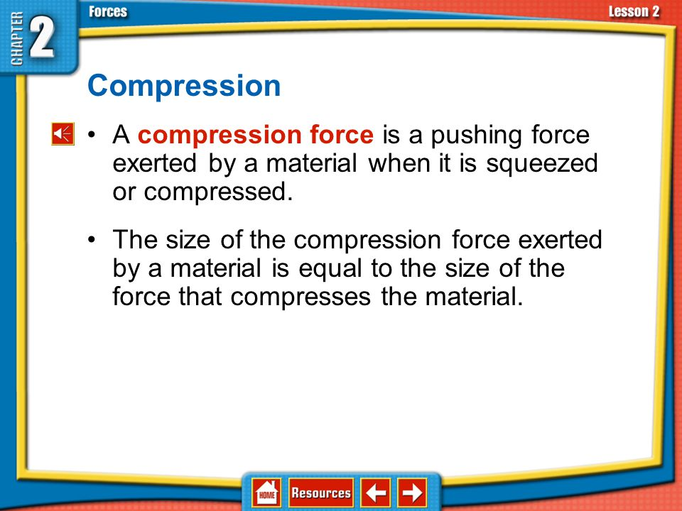 Compression A compression force is a pushing force exerted by a material when it is squeezed or compressed.