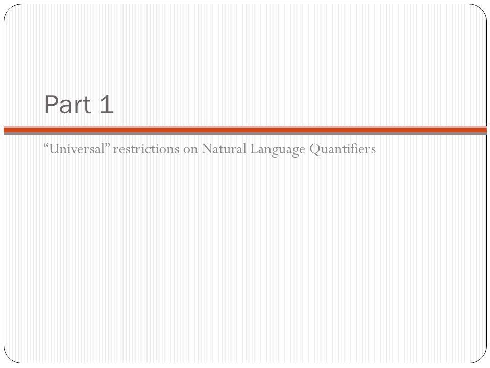 Part 1 Universal restrictions on Natural Language Quantifiers