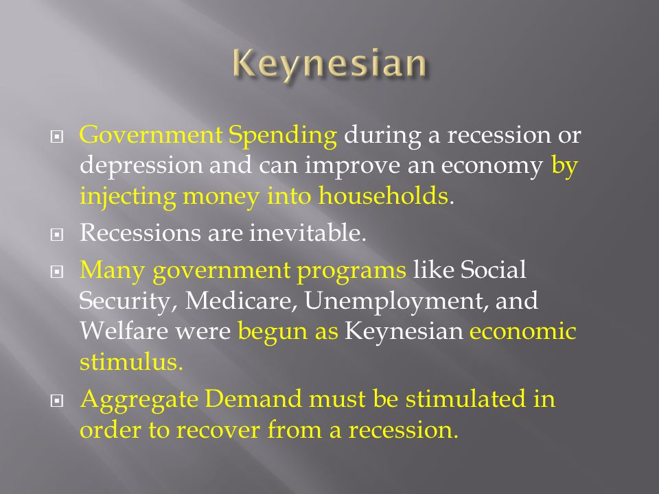  Government Spending during a recession or depression and can improve an economy by injecting money into households.  Recessions are inevitable.  M