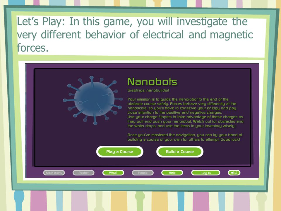 Let's Play: In this game, you will investigate the very different behavior of electrical and magnetic forces.