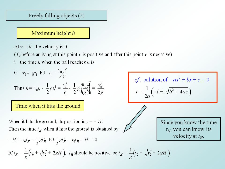 Freely falling objects (2) Maximum height h Time when it hits the ground Since you know the time t H, you can know its velocity at t H.