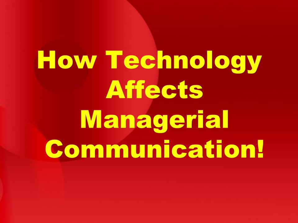 How Technology Affects Managerial Communication!