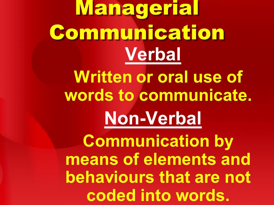 Managerial Communication Verbal Written or oral use of words to communicate.