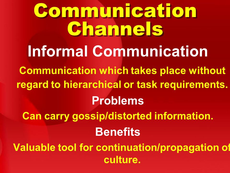 Communication Channels Informal Communication Communication which takes place without regard to hierarchical or task requirements.