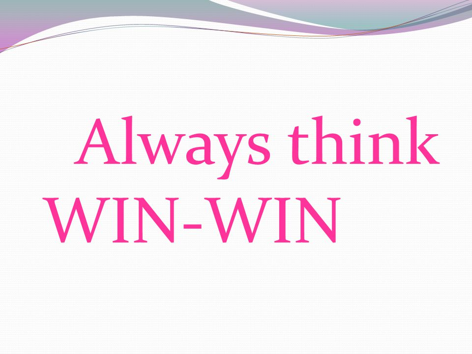 Always think WIN-WIN