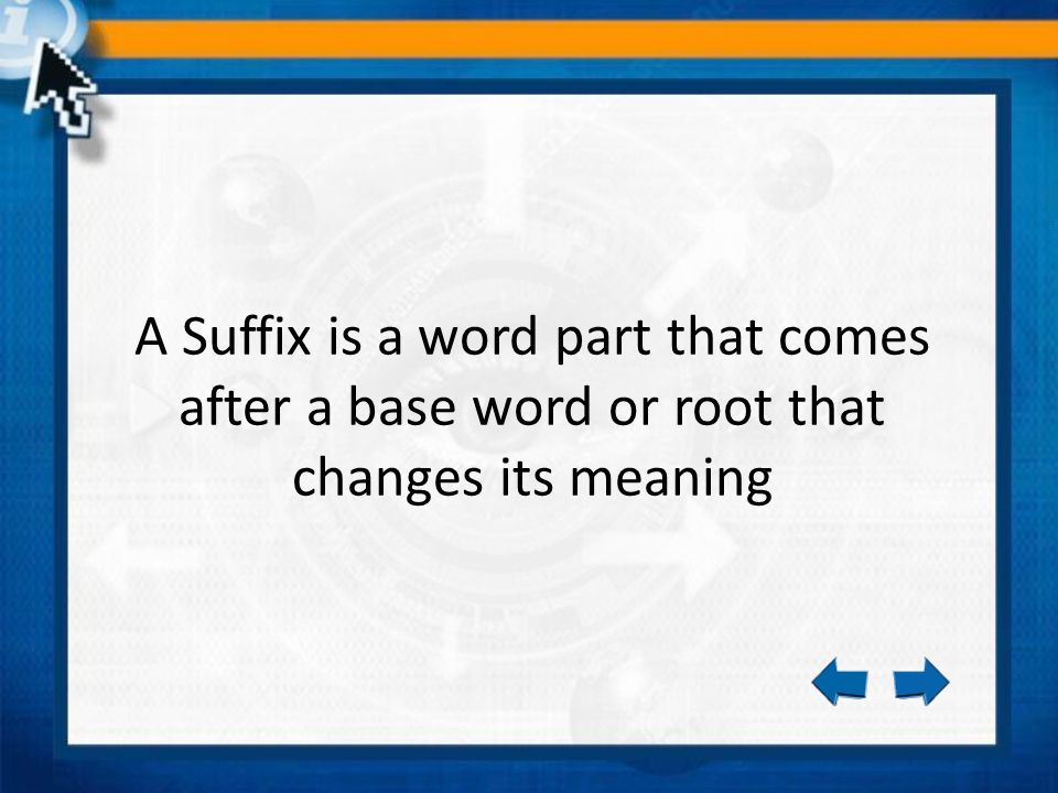 The suffix -ous means full of Examples: glorious full of glory spacious full of space nervous full of nerves