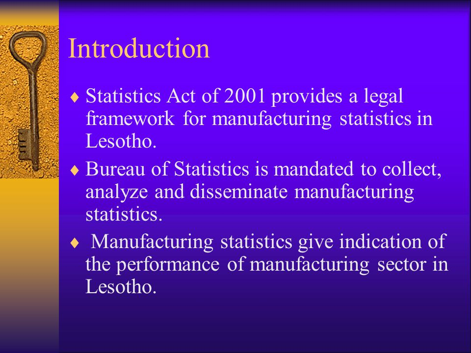 Introduction  Statistics Act of 2001 provides a legal framework for manufacturing statistics in Lesotho.