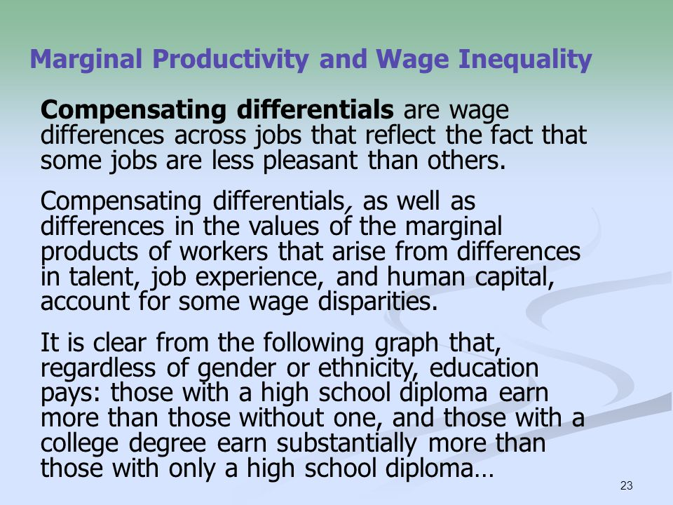 23 Compensating differentials are wage differences across jobs that reflect the fact that some jobs are less pleasant than others. Compensating differ