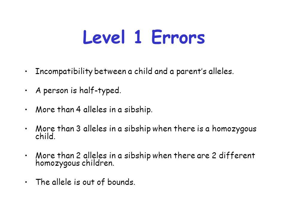 Level 1 Errors Incompatibility between a child and a parent's alleles.