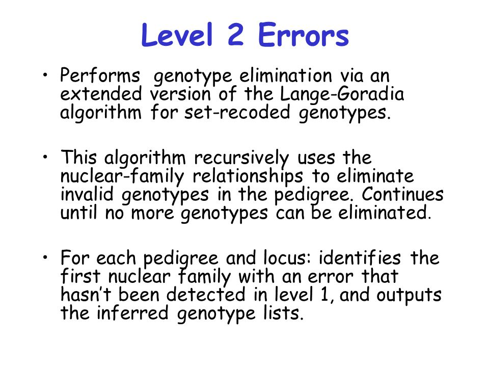 Level 2 Errors Performs genotype elimination via an extended version of the Lange-Goradia algorithm for set-recoded genotypes.