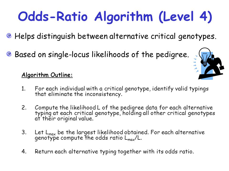 Odds-Ratio Algorithm (Level 4) Algorithm Outline: 1.For each individual with a critical genotype, identify valid typings that eliminate the inconsistency.