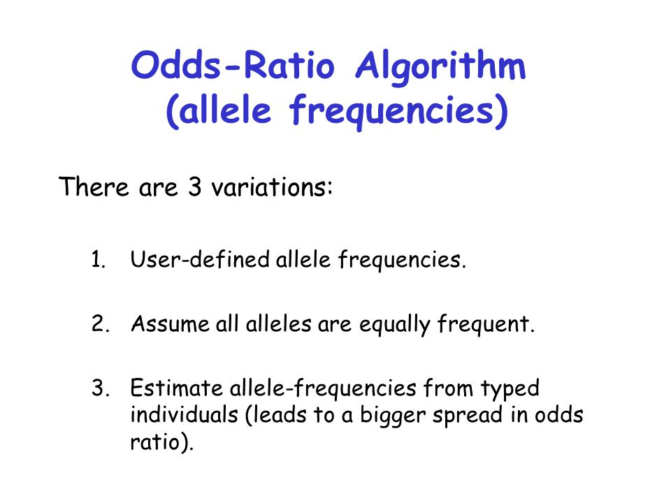 Odds-Ratio Algorithm (allele frequencies) There are 3 variations: 1.User-defined allele frequencies.