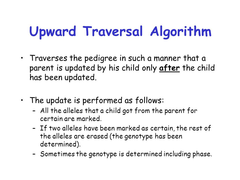 Upward Traversal Algorithm Traverses the pedigree in such a manner that a parent is updated by his child only after the child has been updated.