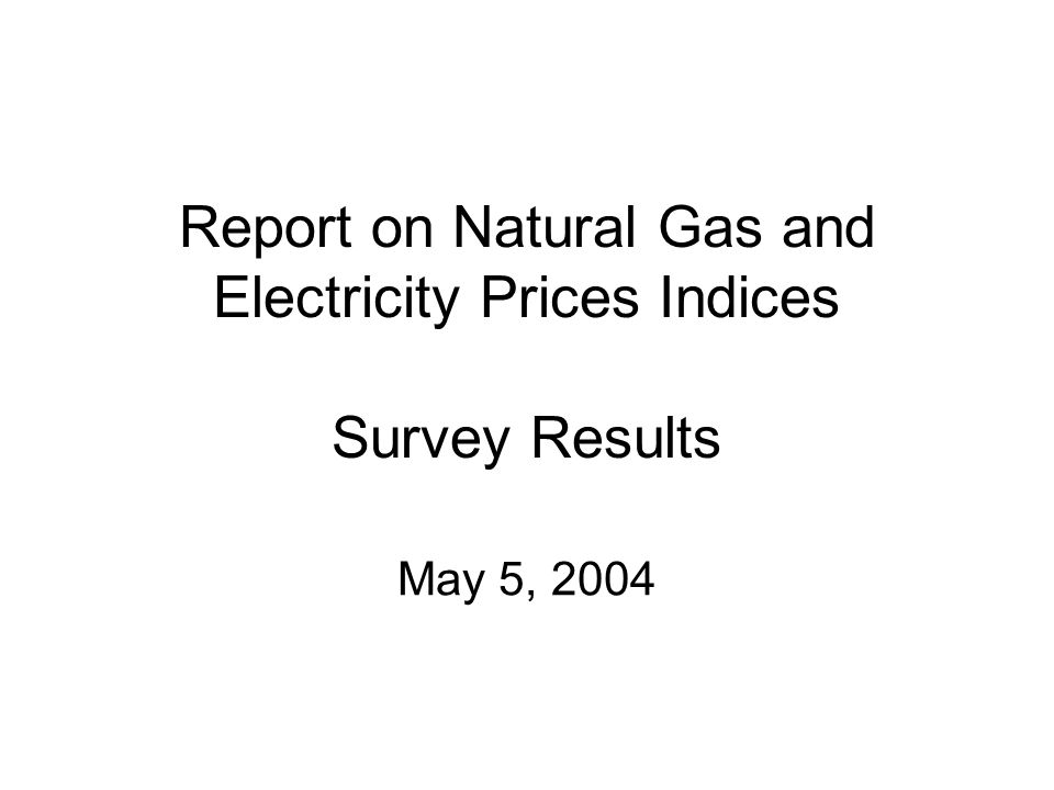 Report on Natural Gas and Electricity Prices Indices Survey Results May 5, 2004