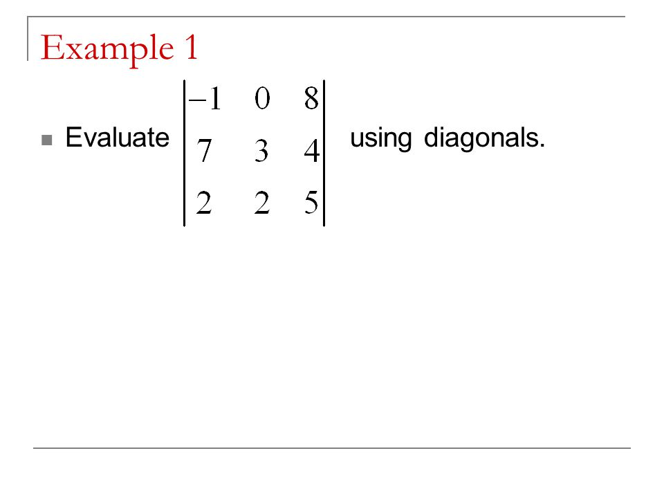 Solution Example 1 First, rewrite the first two columns to the right of the determinant. 7 2 032032