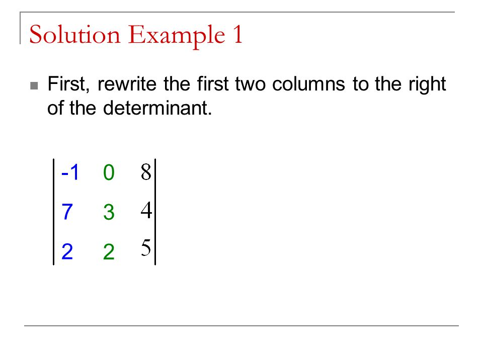 Solution Example 1 Next, find the products of the elements of the diagonals (going down).