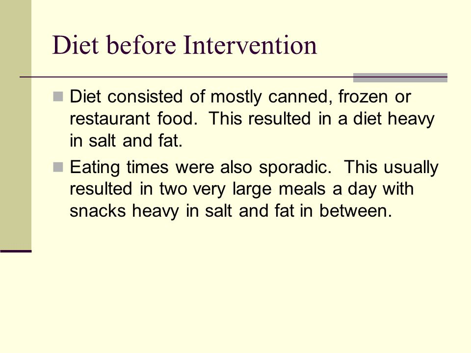 Diet before Intervention Diet consisted of mostly canned, frozen or restaurant food.