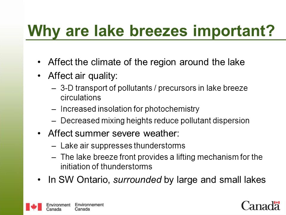 Why are lake breezes important? Affect the climate of the region around the lake Affect air quality: –3-D transport of pollutants / precursors in lake