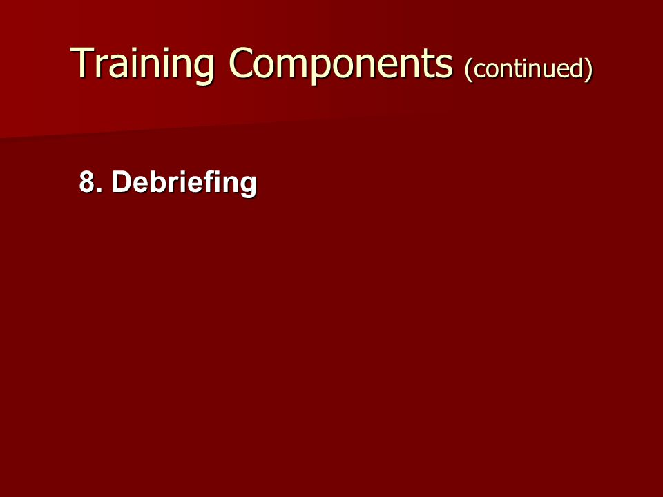 Training Components (continued) 8. Debriefing