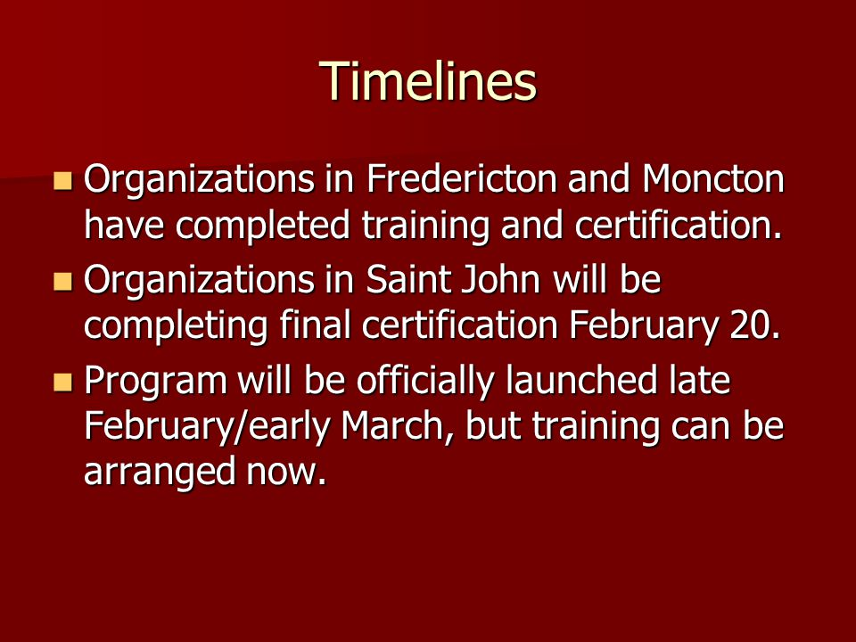 Timelines Organizations in Fredericton and Moncton have completed training and certification.
