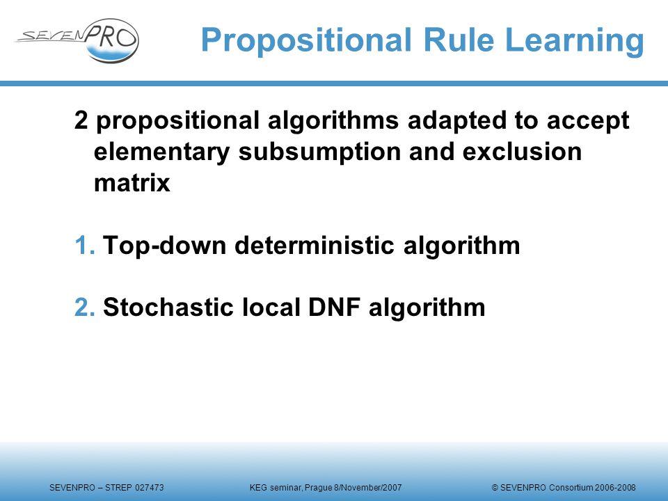 SEVENPRO – STREP 027473 KEG seminar, Prague 8/November/2007 © SEVENPRO Consortium 2006-2008 Propositional Rule Learning 2 propositional algorithms ada