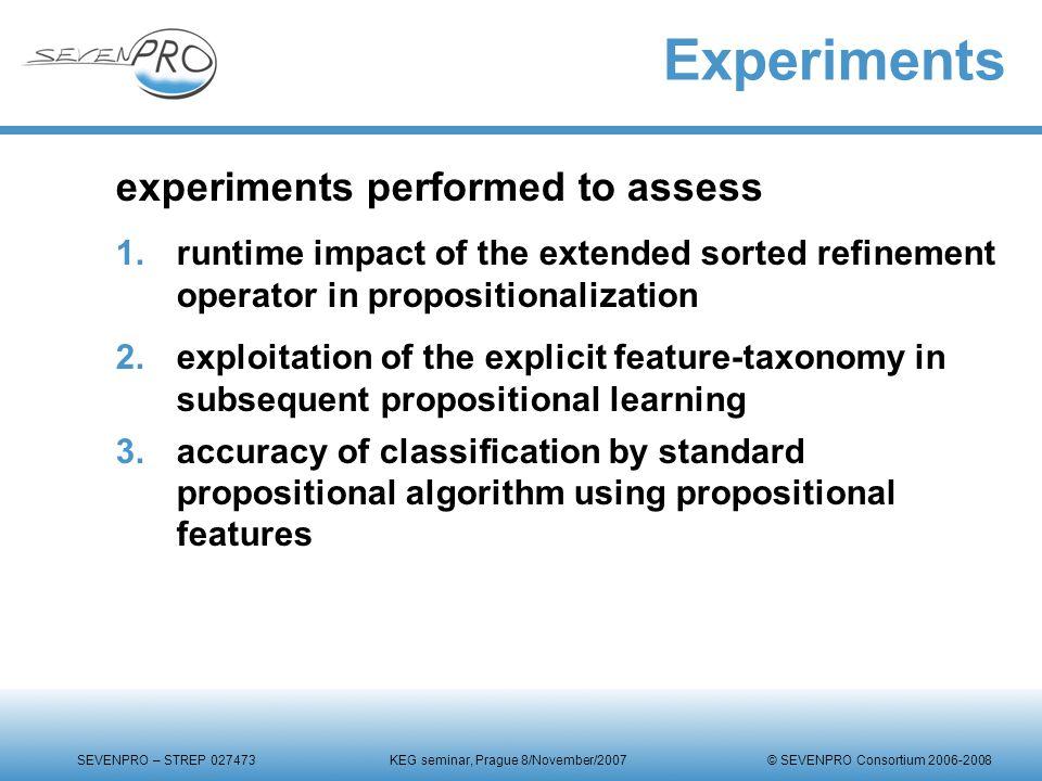 SEVENPRO – STREP 027473 KEG seminar, Prague 8/November/2007 © SEVENPRO Consortium 2006-2008 Experiments experiments performed to assess 1.runtime impa