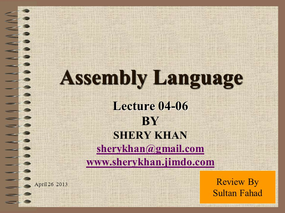 Assembly Language Lecture 04-06 BY SHERY KHAN sherykhan@gmail.com www.sherykhan.jimdo.com Review By Sultan Fahad April 26 2013