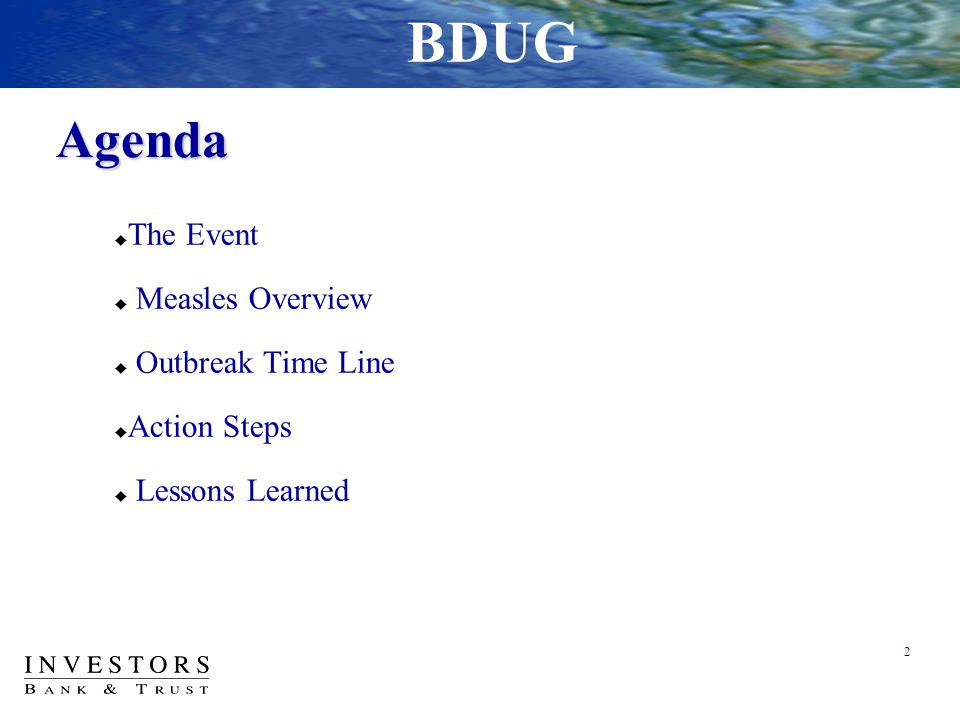 Agenda  The Event  Measles Overview  Outbreak Time Line  Action Steps  Lessons Learned 2 BDUG