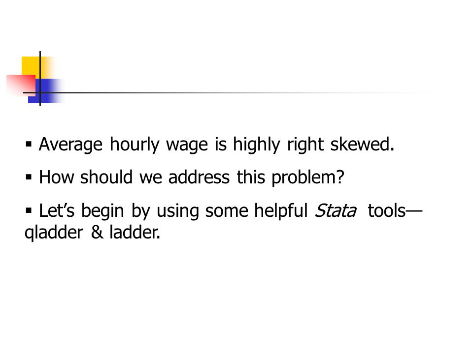  Average hourly wage is highly right skewed.  How should we address this problem.