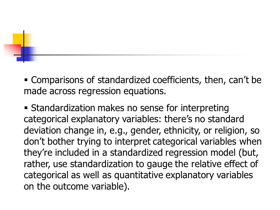  Comparisons of standardized coefficients, then, can't be made across regression equations.