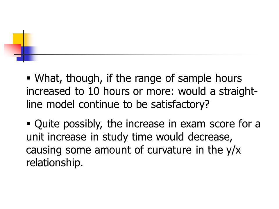  What, though, if the range of sample hours increased to 10 hours or more: would a straight- line model continue to be satisfactory.