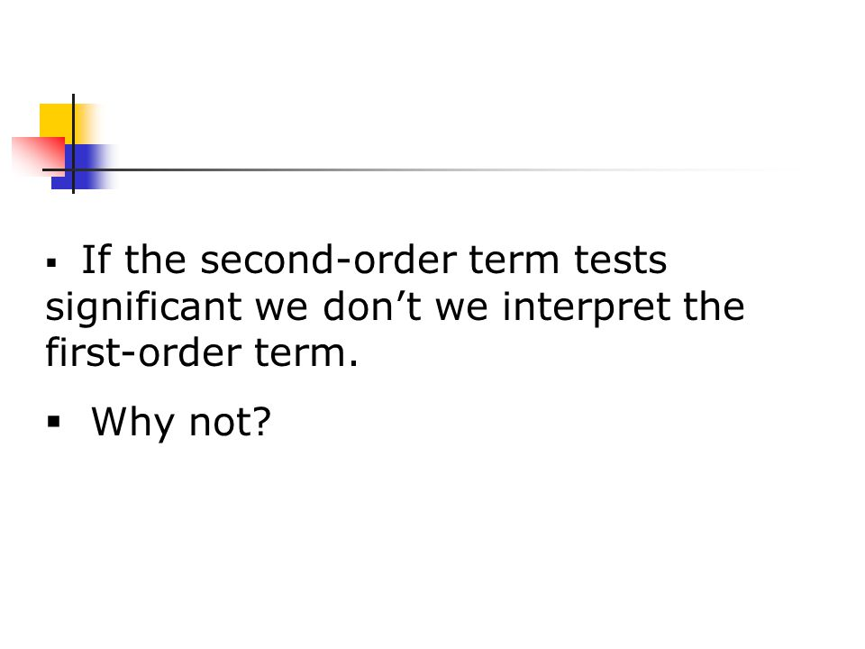  If the second-order term tests significant we don't we interpret the first-order term.  Why not
