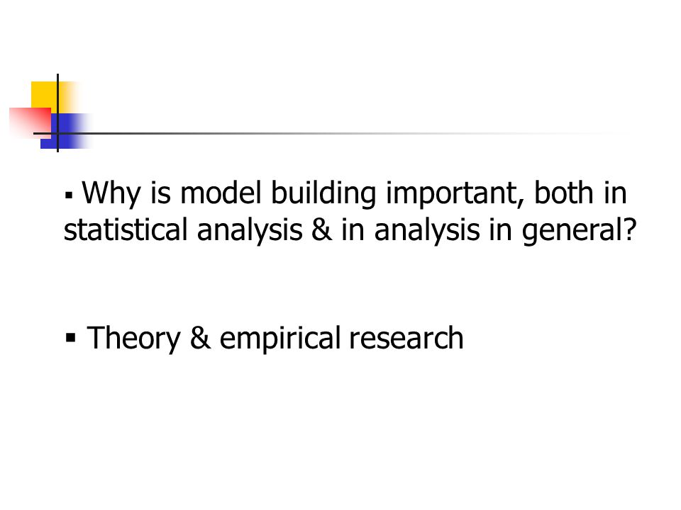  Why is model building important, both in statistical analysis & in analysis in general.