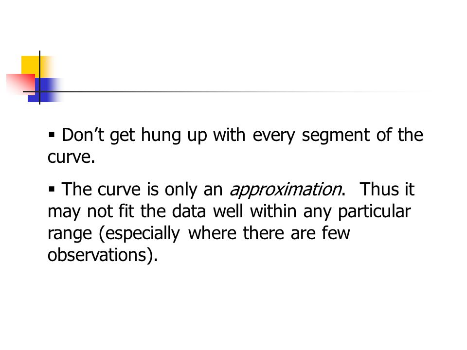  Don't get hung up with every segment of the curve.