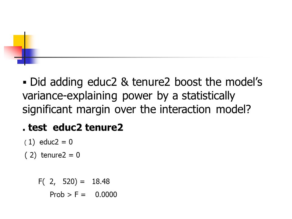 Did adding educ2 & tenure2 boost the model's variance-explaining power by a statistically significant margin over the interaction model .