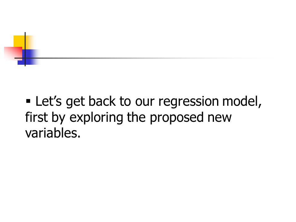  Let's get back to our regression model, first by exploring the proposed new variables.