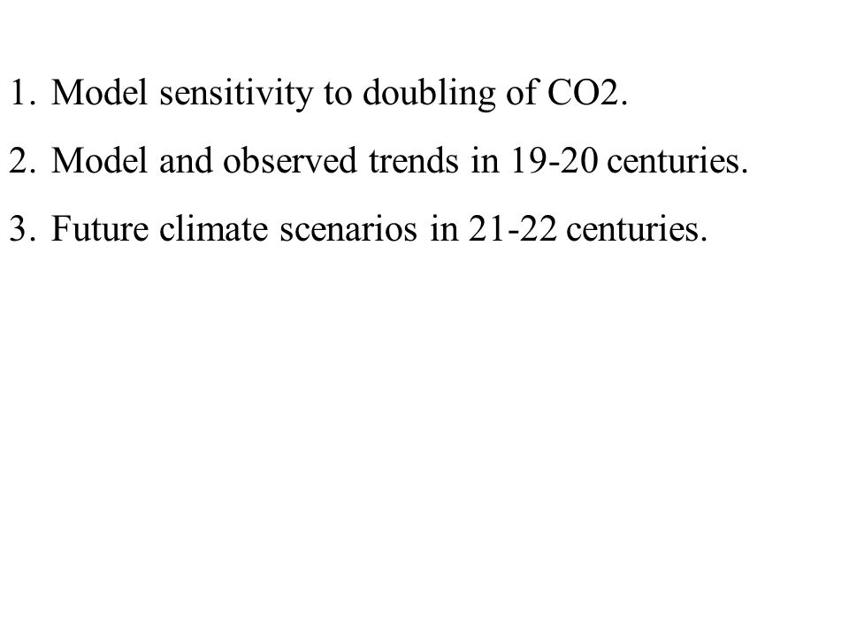 1.Model sensitivity to doubling of CO2. 2.Model and observed trends in 19-20 centuries.