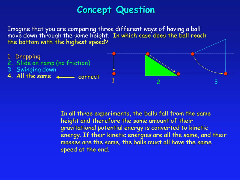 Concept Question Imagine that you are comparing three different ways of having a ball move down through the same height.