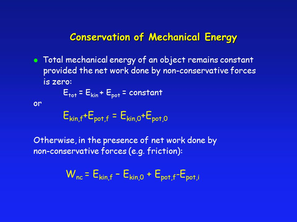 Conservation of Mechanical Energy l Total mechanical energy of an object remains constant provided the net work done by non-conservative forces is zer