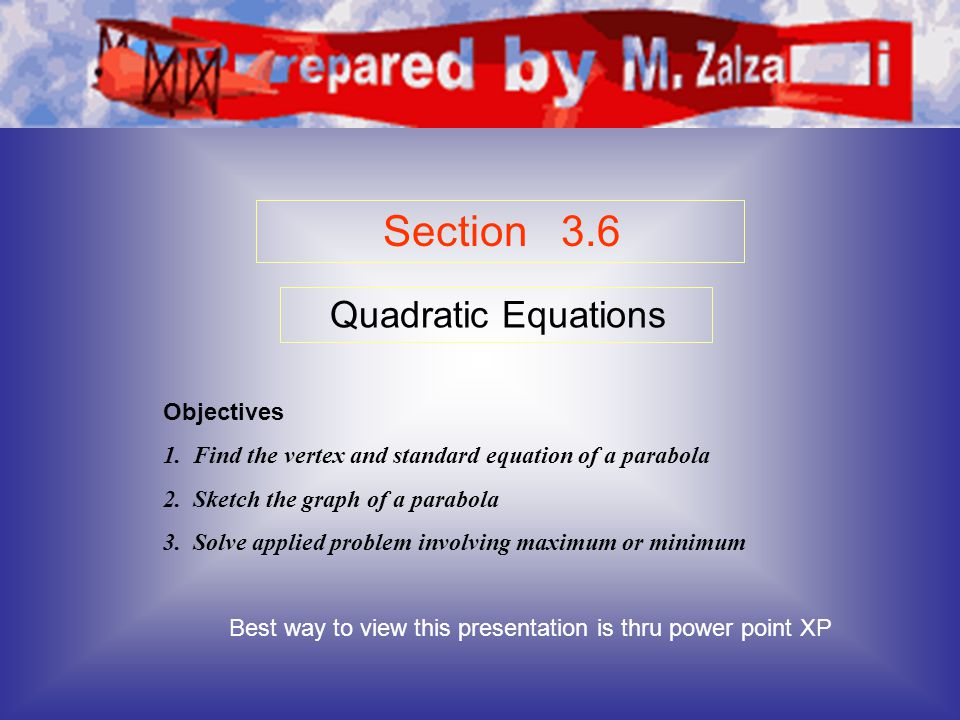 Section 3.6 Quadratic Equations Objectives 1. Find the vertex and standard equation of a parabola 2. Sketch the graph of a parabola 3. Solve applied p