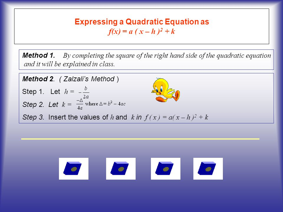 Expressing a Quadratic Equation as f(x) = a ( x – h ) 2 + k Method 1. B y completing the square of the right hand side of the quadratic equation and i