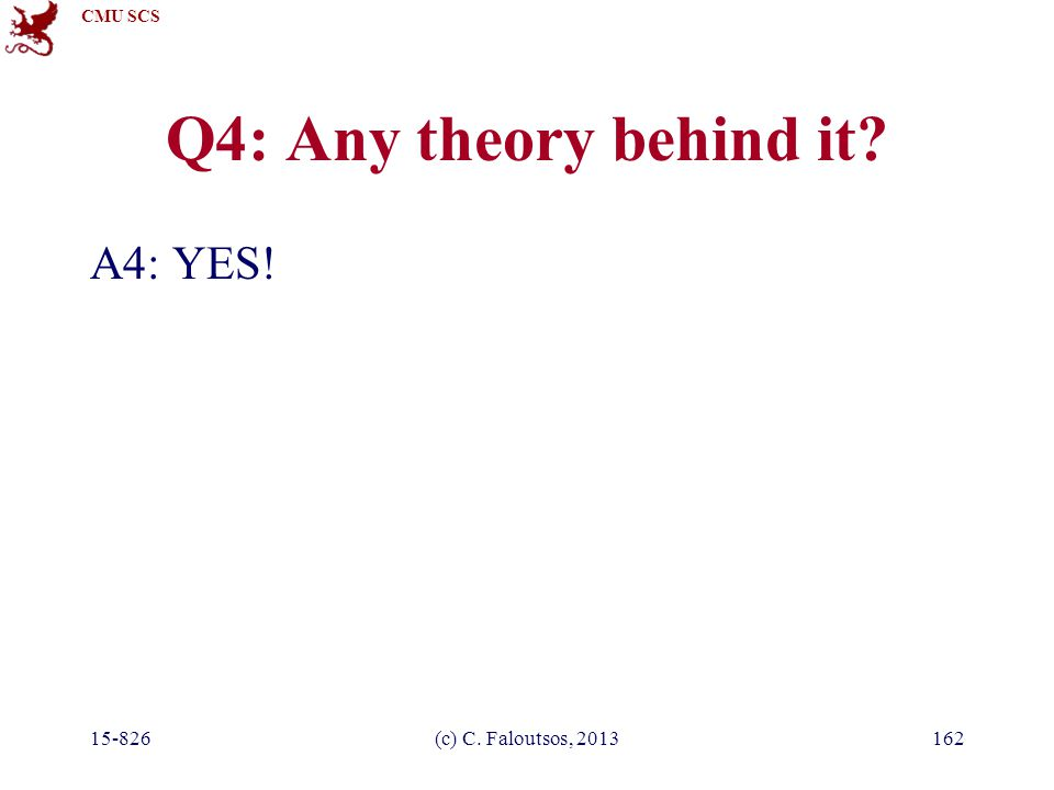 CMU SCS 15-826(c) C. Faloutsos, 2013162 Q4: Any theory behind it? A4: YES!