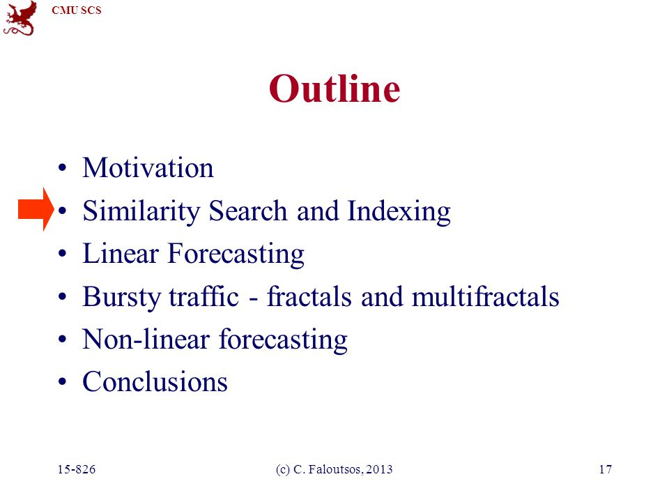 CMU SCS 15-826(c) C. Faloutsos, 201317 Outline Motivation Similarity Search and Indexing Linear Forecasting Bursty traffic - fractals and multifractal