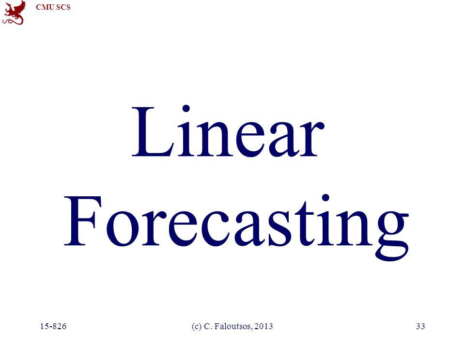 CMU SCS 15-826(c) C. Faloutsos, 201333 Linear Forecasting