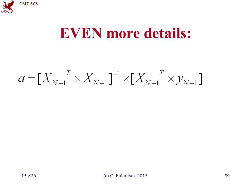 CMU SCS 15-826(c) C. Faloutsos, 201359 EVEN more details: