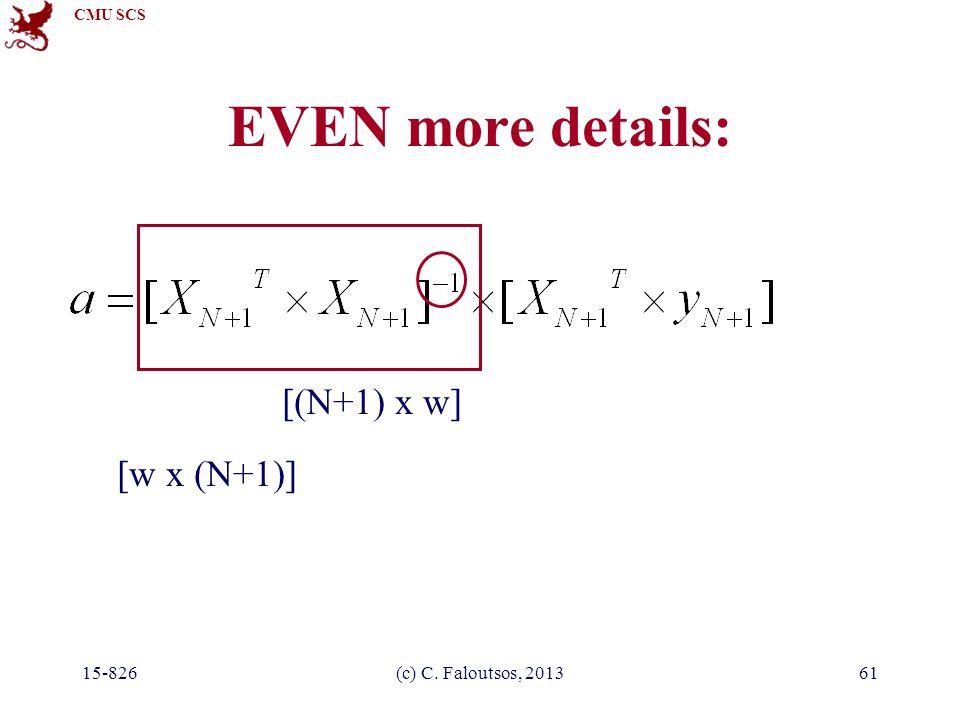 CMU SCS 15-826(c) C. Faloutsos, 201361 EVEN more details: [w x (N+1)] [(N+1) x w]