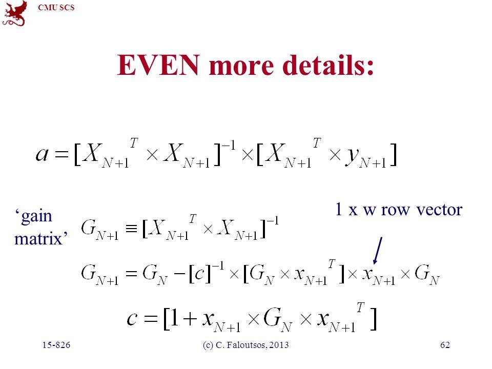 CMU SCS 15-826(c) C. Faloutsos, 201362 EVEN more details: 1 x w row vector 'gain matrix'