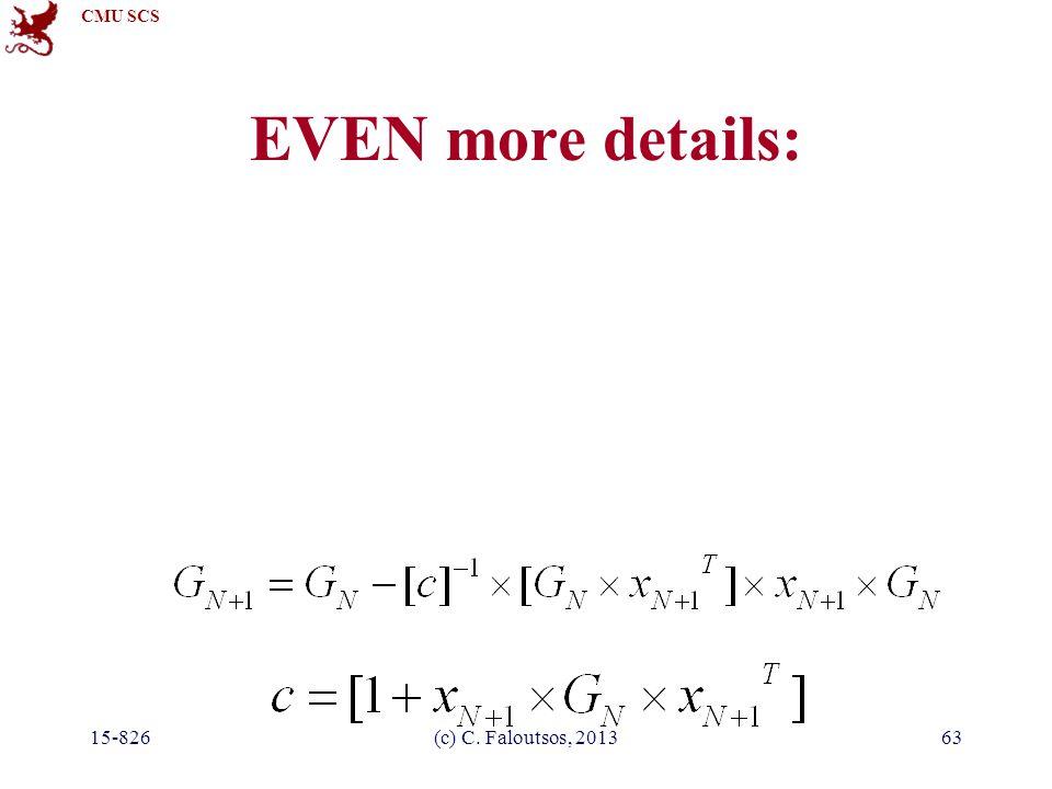 CMU SCS 15-826(c) C. Faloutsos, 201363 EVEN more details: